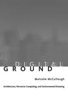 1──Malcolm McCullough, Digital Ground.